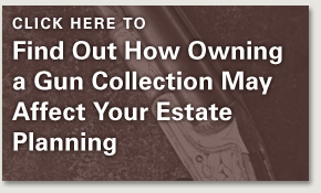 Find Out How Owning a Gun Collection May Affect Your Estate Planning